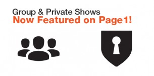 Group & Private Shows Featured on Page 1!