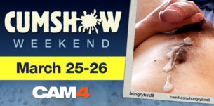 Cumshow Weekend on CAM4 March 25th & 26th