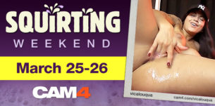 Squirting Weekend on CAM4 March 25th & 26th