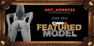 Featured CAM4 Model: Hot_Horny25 Interview