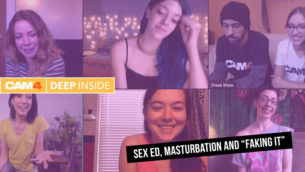 "CAM4 Deep Inside #2: Sex ED, Masturbating and ""Faking It"""
